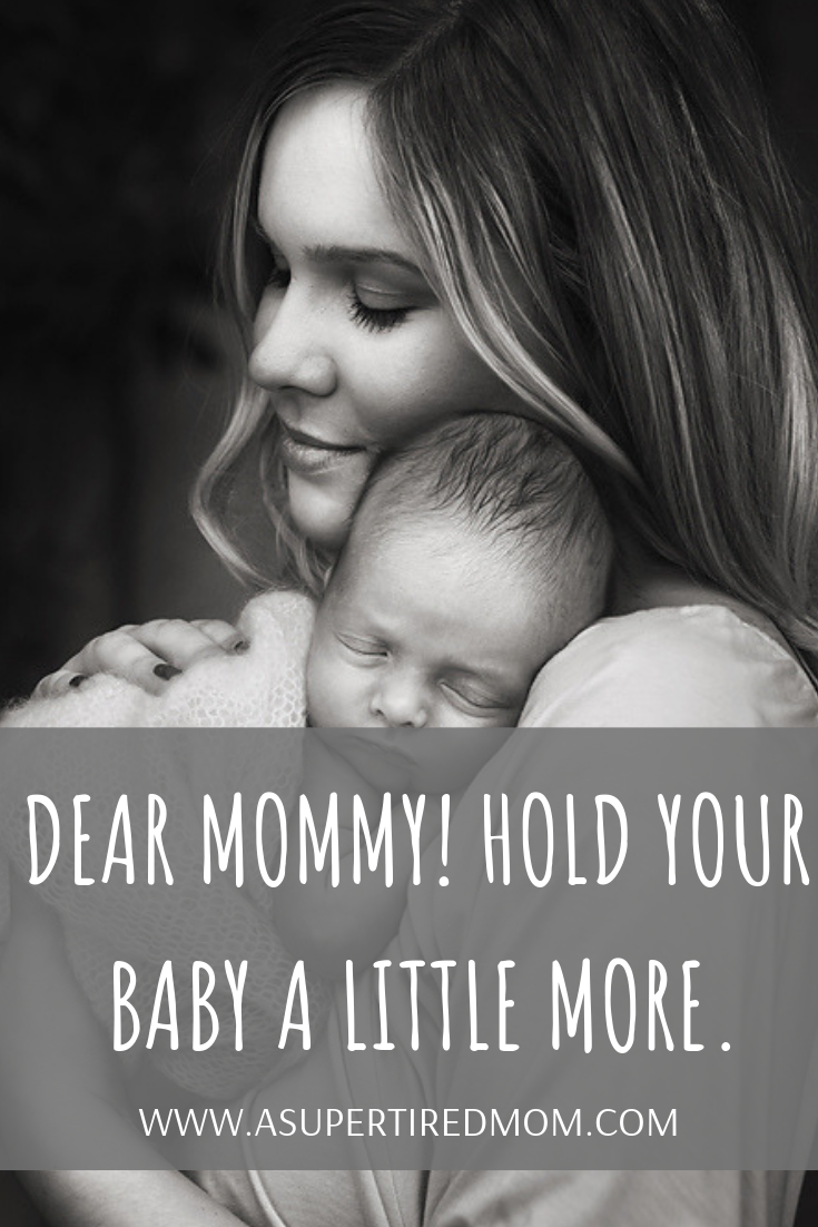 DEAR MOMMY! HOLD YOUR BABY A LITTLE MORE.