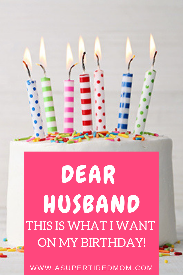 DEAR HUSBAND, THIS IS WHAT I WANT ON MY BIRTHDAY!